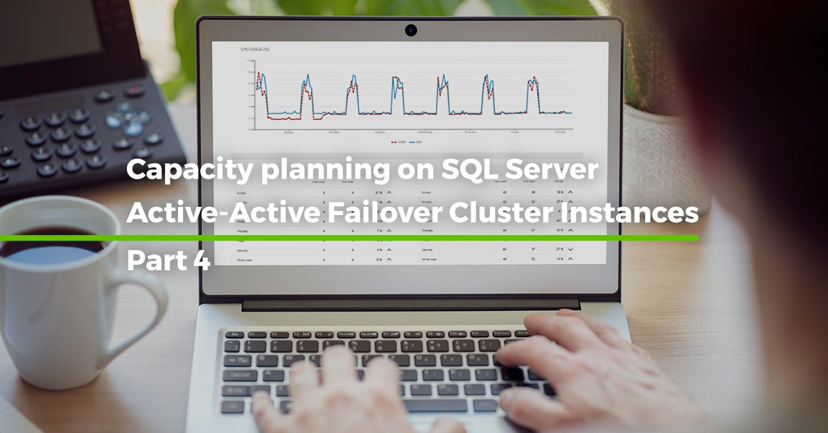 Capacity Planning on SQL Server Active-Active Failover Cluster Instances [Step by step – Part 4]